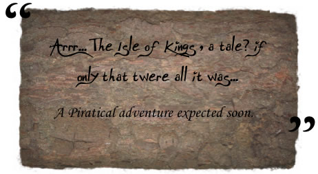 Arrr... The Isle of Kings, a tale? if only that twere all it was...